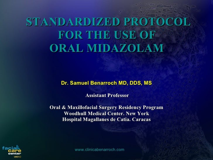 STANDARDIZED PROTOCOL FOR THE USE OF  ORAL MIDAZOLAM   Dr. Samuel Benarroch MD, DDS, MS Assistant Professor Oral & Maxillo...