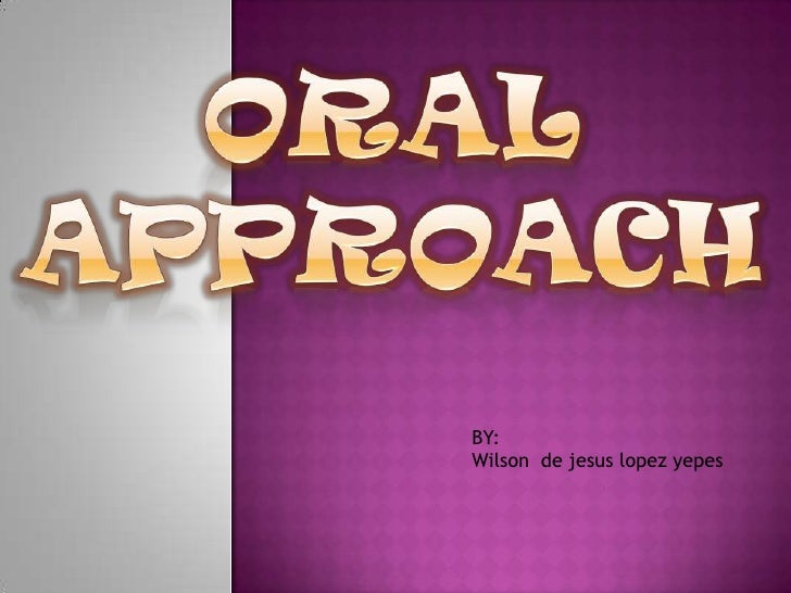 ORALAPPROACH<br />BY:<br />Wilson  de jesus lopez yepes<br />