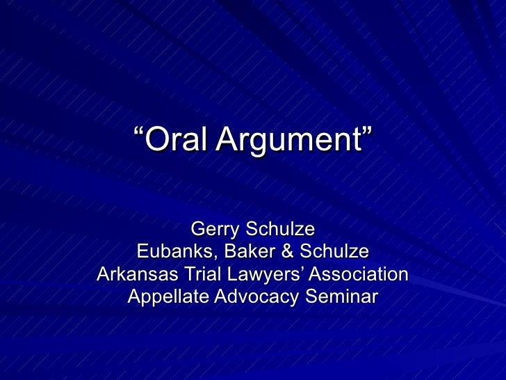 """Oral Argument""            Gerry Schulze     Eubanks, Baker & Schulze Arkansas Trial Lawyers' Association    Appellate Adv..."