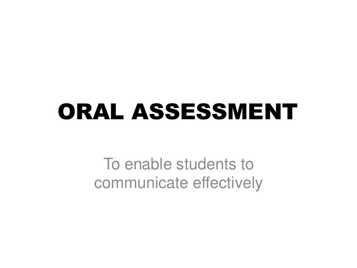 ORAL ASSESSMENT   To enable students to  communicate effectively