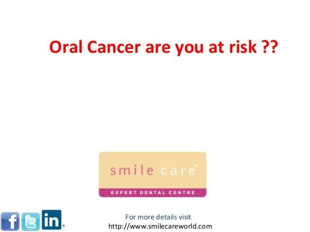 Oral Cancer are you at risk ?? For more details visit http://www.smilecareworld.com