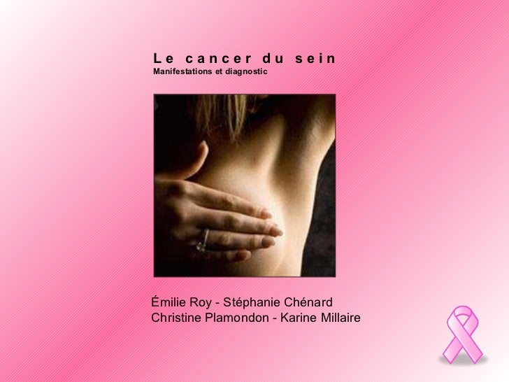 Émilie Roy - Stéphanie Chénard Christine Plamondon - Karine Millaire L e  c a n c e r  d u  s e i n Manifestations et diag...