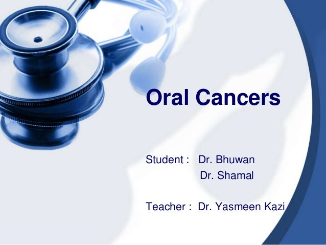 Oral CancersStudent : Dr. Bhuwan          Dr. ShamalTeacher : Dr. Yasmeen Kazi