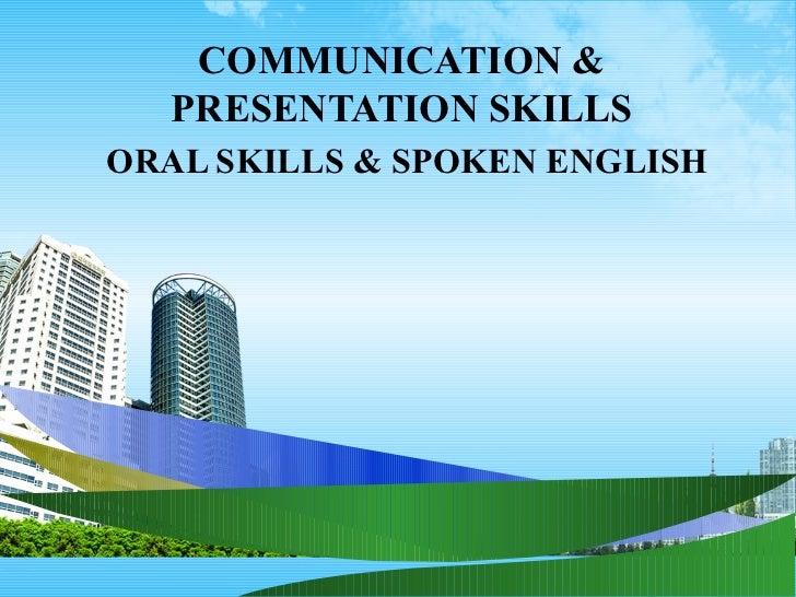 COMMUNICATION &  PRESENTATION SKILLSORAL SKILLS & SPOKEN ENGLISH