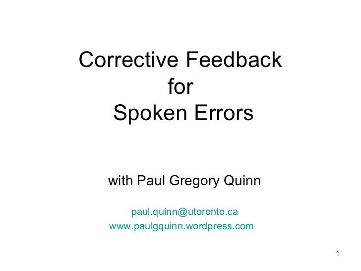 Corrective Feedback         for   Spoken Errors  with Paul Gregory Quinn     paul.quinn@utoronto.ca  www.paulgquinn.wordpr...