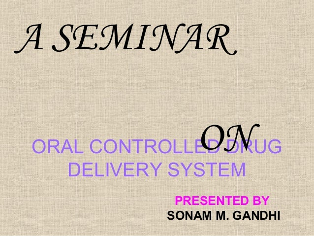 A SEMINAR             ONORAL CONTROLLED DRUG   DELIVERY SYSTEM           PRESENTED BY          SONAM M. GANDHI