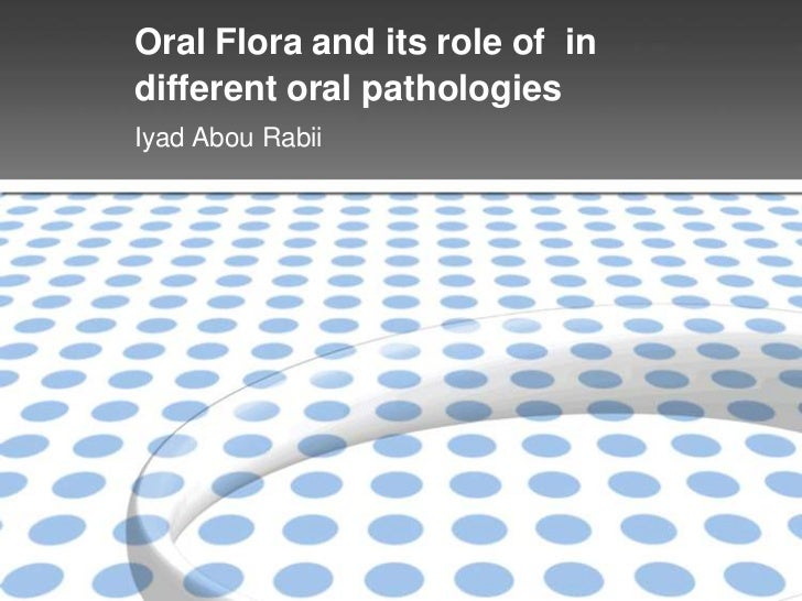 Oral Flora and its role of indifferent oral pathologiesIyad Abou Rabii