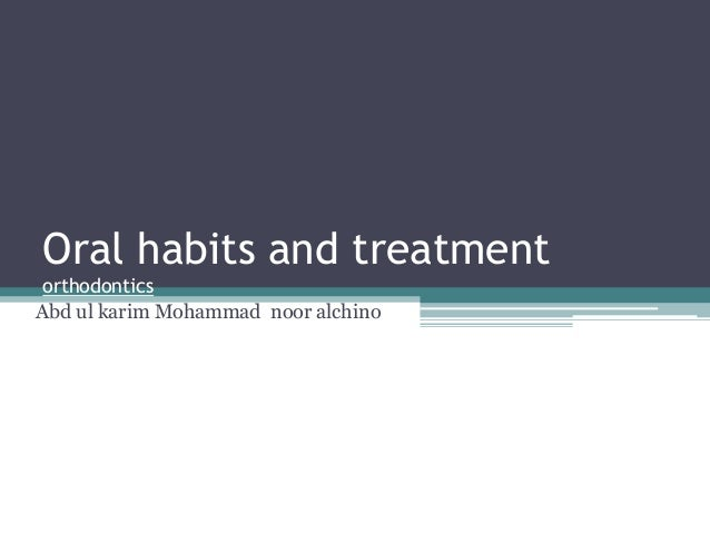 Oral habits and treatment orthodontics Abd ul karim Mohammad noor alchino
