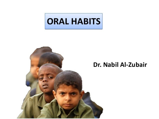 ORAL HABITS Dr. Nabil Al-Zubair