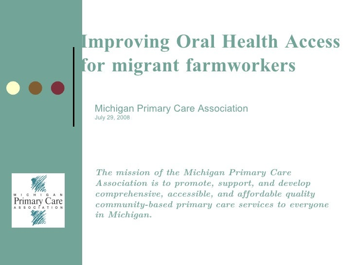 Cover page Improving Oral Health Access for migrant farmworkers Michigan   Primary Care Association July 29, 2008 The miss...