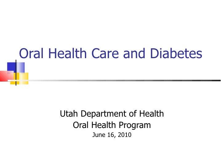 Oral Health Care and Diabetes Utah Department of Health Oral Health Program June 16, 2010