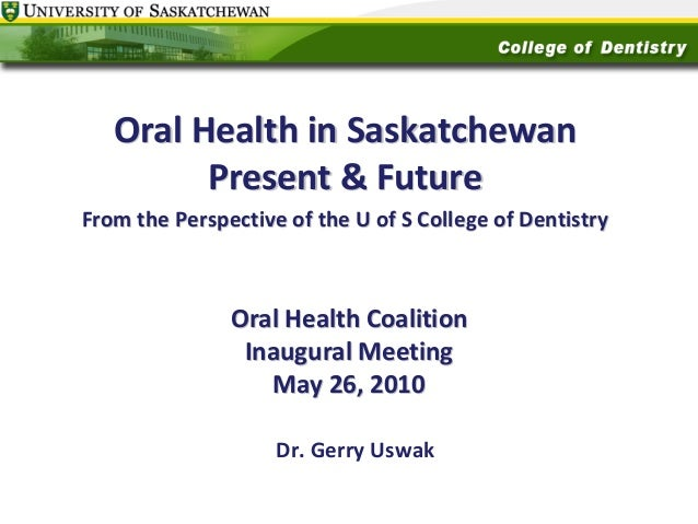 Oral health in saskatchewan present and future   from the perspective of the of s college of dentistry