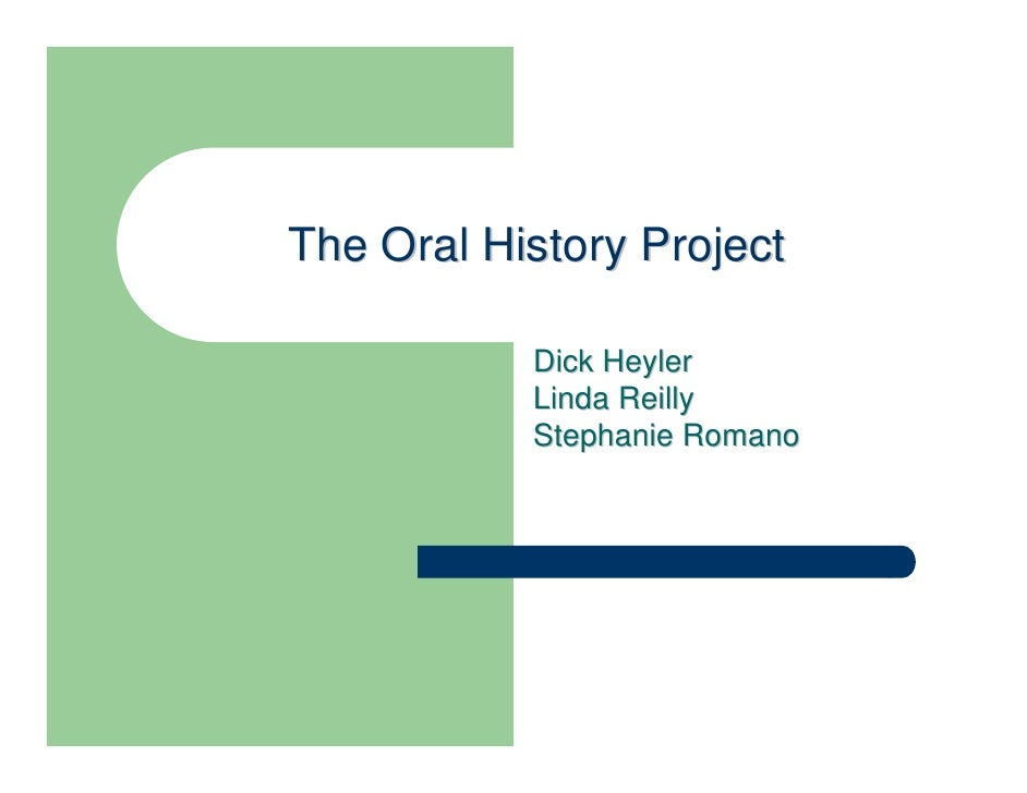 The Oral History Project           Dick Heyler           Linda Reilly           Stephanie Romano