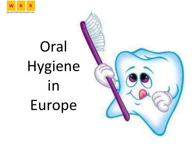 Oral Hygiene in Europe W R R www.worldresearchreport.com