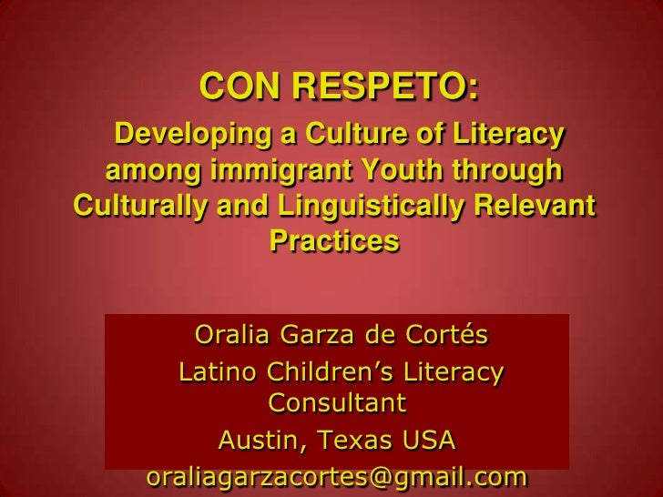 CON RESPETO:Developing a Culture of Literacy among immigrant Youth through Culturally and Linguistically Relevant Practice...