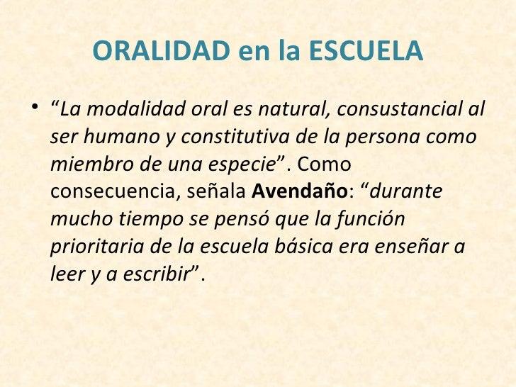 """ORALIDAD en la ESCUELA• """"La modalidad oral es natural, consustancial al  ser humano y constitutiva de la persona como  mie..."""