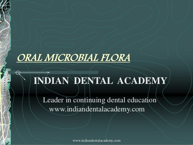 Oral microbial flora /certified fixed orthodontic courses by Indian dental academy