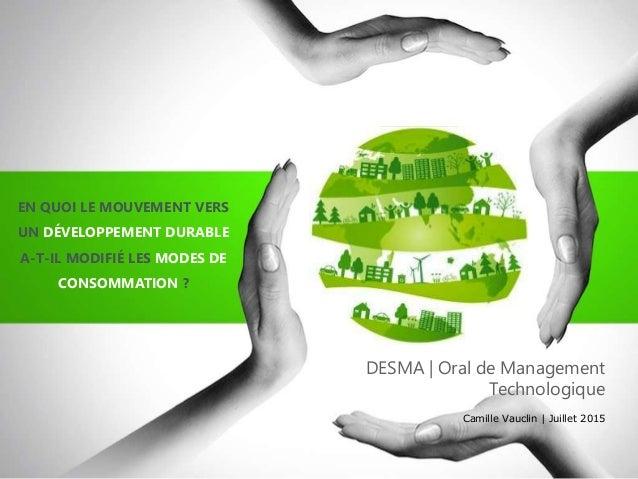 DESMA | Oral de Management Technologique Camille Vauclin | Juillet 2015 EN QUOI LE MOUVEMENT VERS UN DÉVELOPPEMENT DURABLE...