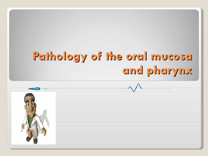 Pathology of the oral mucosa and pharynx