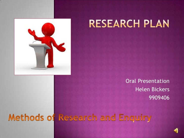 Research plan<br />Oral Presentation<br />Helen Bickers<br />9909406<br />Methods of Research and Enquiry<br />