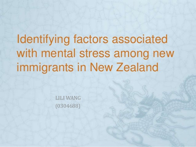 Identifying factors associated with mental stress among new immigrants in New Zealand LILI WANG (0304688)