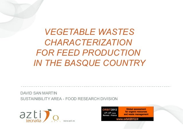 VEGETABLE WASTES        CHARACTERIZATION      FOR FEED PRODUCTION     IN THE BASQUE COUNTRYDAVID SAN MARTINSUSTAINIBILITY ...