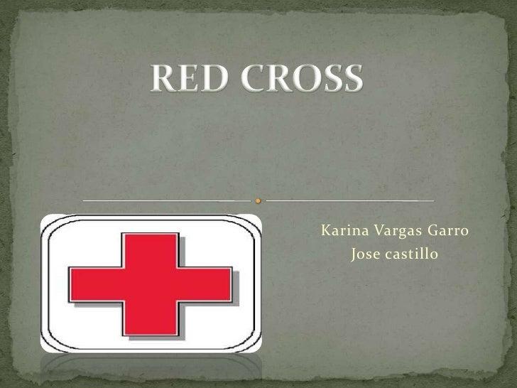 RED CROSS<br />Karina Vargas Garro<br />Jose castillo<br />