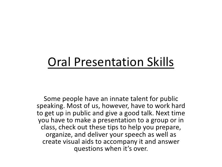 Oral Presentation Skills     Some people have an innate talent for public speaking. Most of us, however, have to work hard...