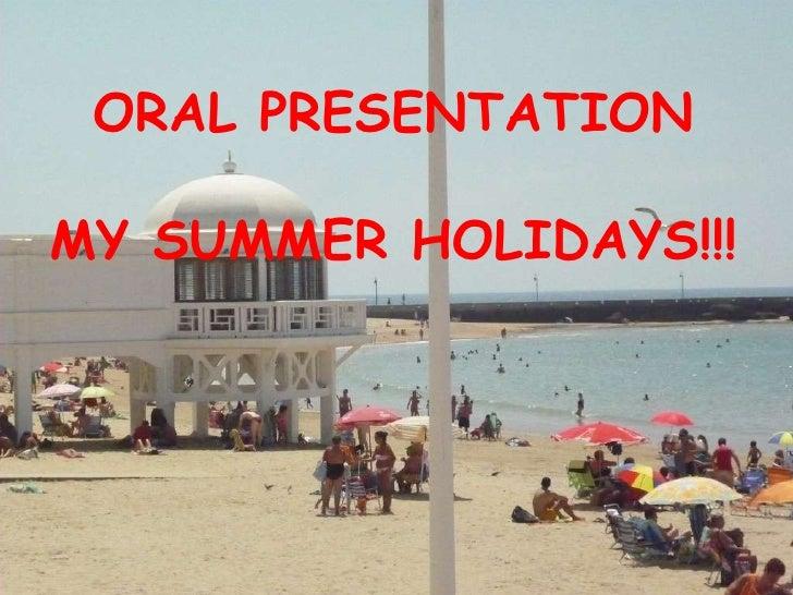 ORAL PRESENTATION MY SUMMER HOLIDAYS!!!