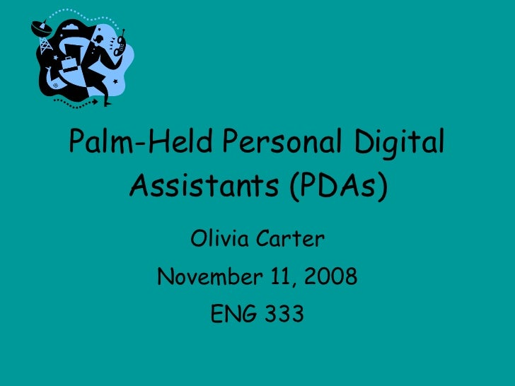 Palm-Held Personal Digital Assistants (PDAs) Olivia Carter November 11, 2008 ENG 333