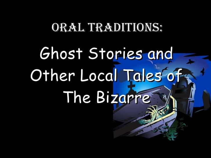 Oral Traditions: Ghost Stories and Other Local Tales of The Bizarre