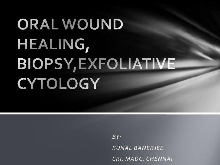Oral wound healing, biopsy,exfoliative cytology
