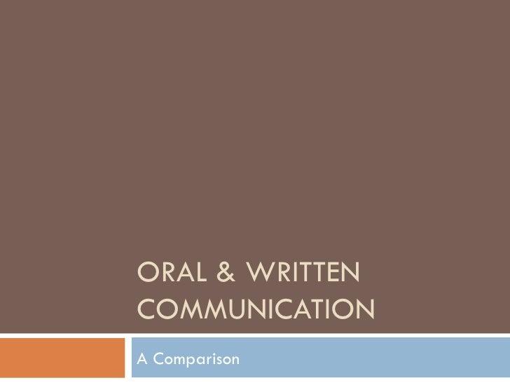ORAL & WRITTEN COMMUNICATION A Comparison