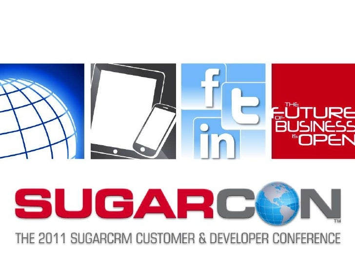 CRM Made Flexible, Intuitive, Open: SugarCRM Product Overview | SugarCon 2011