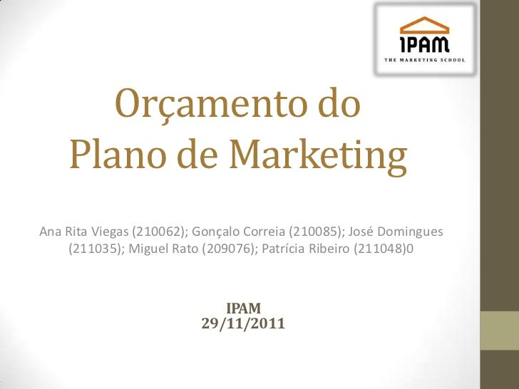 Orçamento do    Plano de MarketingAna Rita Viegas (210062); Gonçalo Correia (210085); José Domingues    (211035); Miguel R...