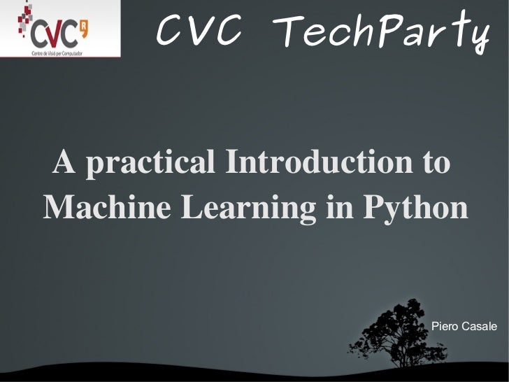CVC TechPartyA practical Introduction to Machine Learning in Python                         Piero Casale