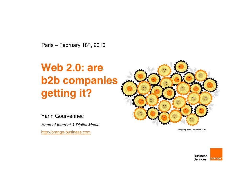 Paris – February 18th, 2010    Web 2.0: are b2b companies getting it?  Yann Gourvennec Head of Internet & Digital Media ht...