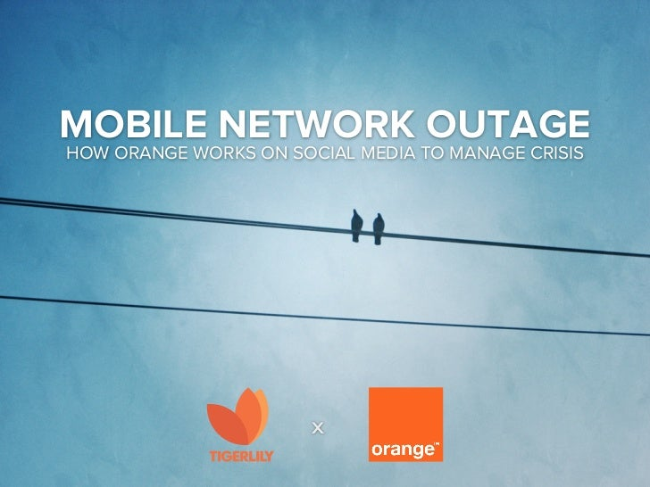 MOBILE NETWORK OUTAGEHOW ORANGE WORKS ON SOCIAL MEDIA TO MANAGE CRISIS                       x