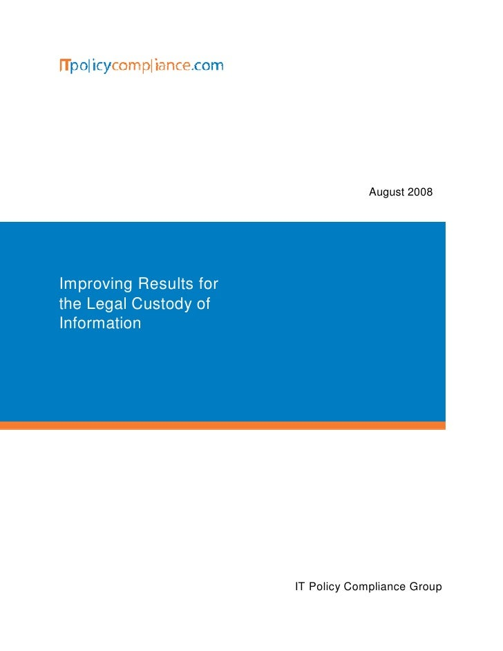 August 2008     Improving Results for the Legal Custody of Information                             IT Policy Compliance Gr...