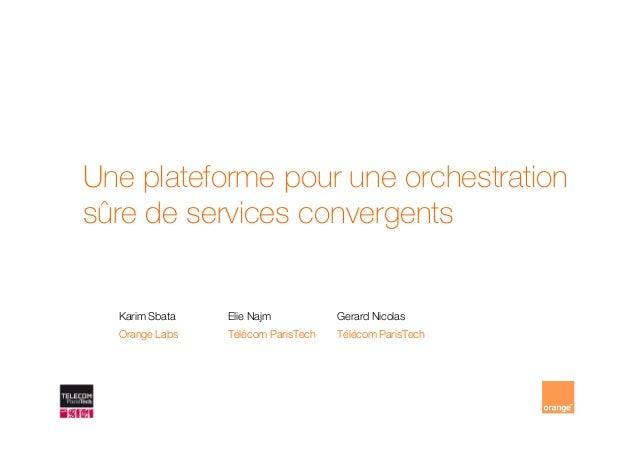 Une plateforme pour une orchestration sûre de services convergents