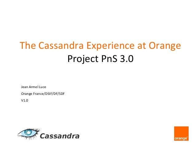 The  Cassandra  Experience  at  Orange    Project  PnS  3.0    Jean  Armel  Luce   Orange  France/...