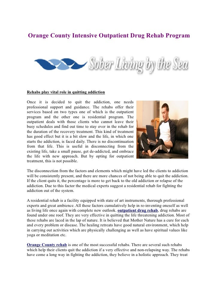 Orange County Intensive Outpatient Drug Rehab Program     Rehabs play vital role in quitting addiction  Once it is decided...