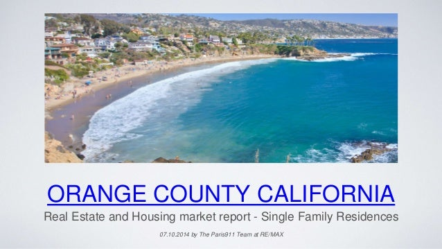 ORANGE COUNTY CALIFORNIA Real Estate and Housing market report - Single Family Residences 07.10.2014 by The Paris911 Team ...