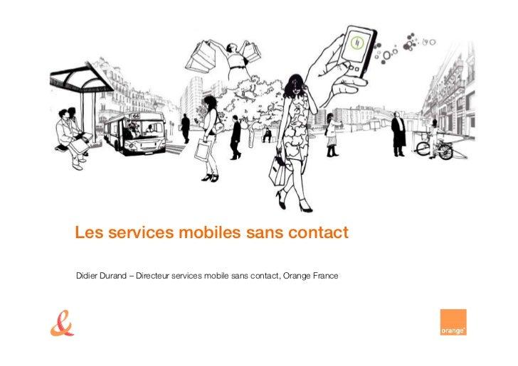Les services mobiles sans contactDidier Durand – Directeur services mobile sans contact, Orange France