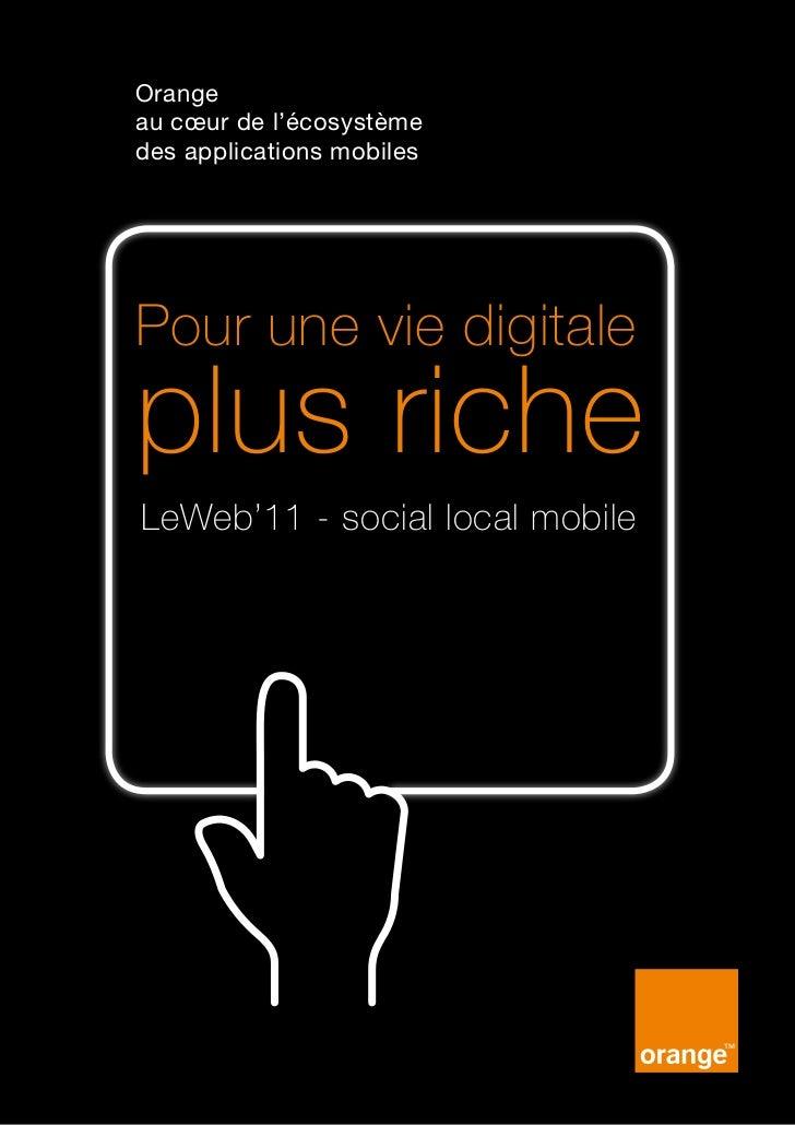 Orangeau cœur de l'écosystèmedes applications mobilesPour une vie digitaleplus richeLeWeb'11 - social local mobile1 - Oran...