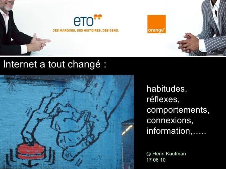 il faut désormais penser  autrement Ⓒ  Henri Kaufman 17 06 10 Internet a tout changé : habitudes,  réflexes,  comportement...