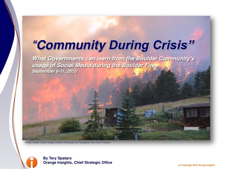 Community During Crisis: What Governments can learn from the Boulder Community's usage of Social Media during the Boulder Fire By Tery Spataro