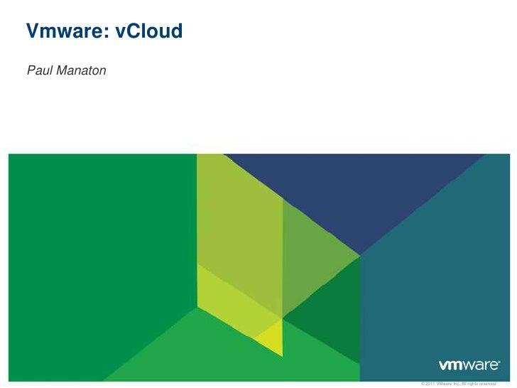 Vmware: vCloudPaul Manaton                 © 2011 VMware Inc. All rights reserved