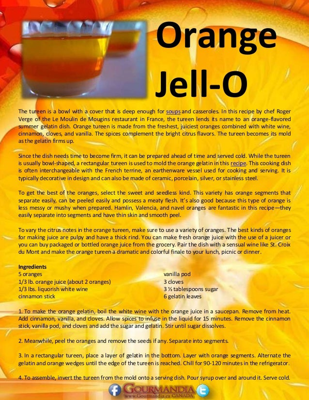 Orange Jell-OThe tureen is a bowl with a cover that is deep enough for soups and casseroles. In this recipe by chef Roger ...