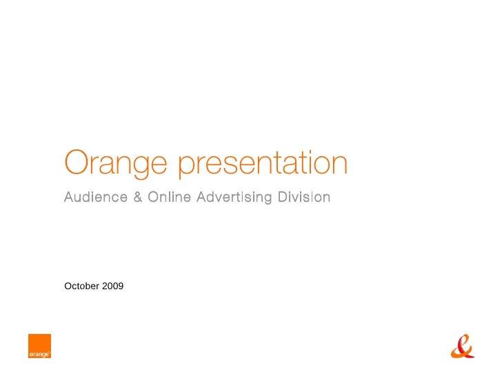 Orange presentation Audience & Online Advertising Division   October 2009